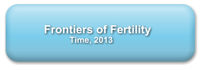 Frontiers of Fertility      Time, 2013