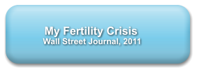 My Fertility Crisis              Wall Street Journal, 2011